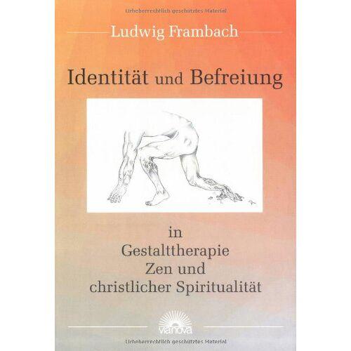 Ludwig Frambach - Identität und Befreiung in Gestalttherapie, Zen und christlicher Spiritualität - Preis vom 11.05.2021 04:49:30 h