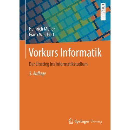 Heinrich Müller - Vorkurs Informatik: Der Einstieg ins Informatikstudium - Preis vom 11.05.2021 04:49:30 h