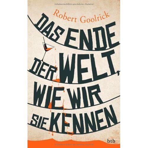 Robert Goolrick - Das Ende der Welt, wie wir sie kennen - Preis vom 20.10.2020 04:55:35 h