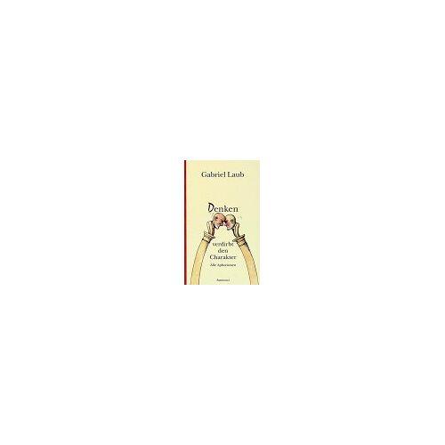 Gabriel Laub - Denken verdirbt den Charakter: Alle Aphorismen - Preis vom 19.10.2020 04:51:53 h