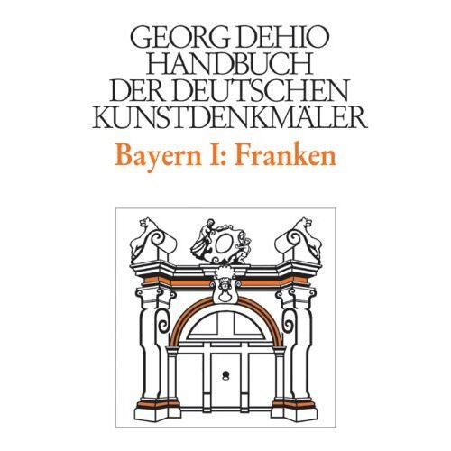 Georg Dehio - Handbuch der Deutschen Kunstdenkmäler, Bayern I: Franken: Die Regierungsbezirke Oberfranken, Mittelfranken und Unterfranken - Preis vom 05.09.2020 04:49:05 h