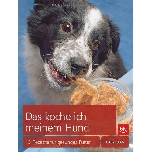 Gaby Haag - Das koche ich meinem Hund: 45 Rezepte für gesundes Futter - Preis vom 19.04.2021 04:48:35 h