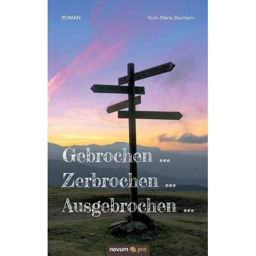 Ruth-Maria Baumann - Gebrochen … Zerbrochen … Ausgebrochen … - Preis vom 22.02.2021 05:57:04 h
