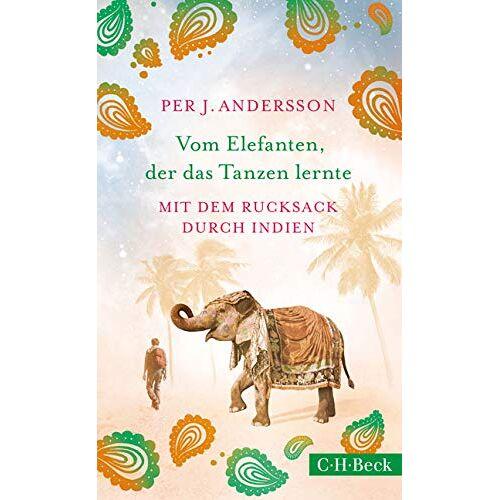 Andersson Vom Elefanten, der das Tanzen lernte: Mit dem Rucksack durch Indien - Preis vom 17.04.2021 04:51:59 h