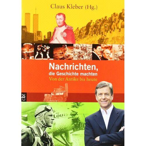 Claus Kleber - Nachrichten, die Geschichte machten: Von der Antike bis heute - Preis vom 13.05.2021 04:51:36 h