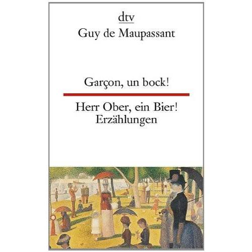 Maupassant, Guy de - Garçon, un bock! Herr Ober, ein Bier!: Zwölf Erzählungen - Preis vom 03.12.2020 05:57:36 h