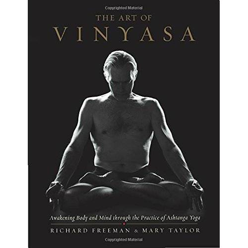 Richard Freeman - The Art of Vinyasa: Awakening Body and Mind through the Practice of Ashtanga Yoga - Preis vom 22.01.2020 06:01:29 h