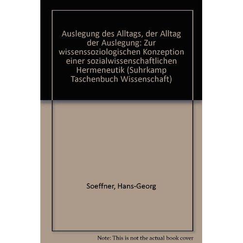 Hans-Georg Soeffner - Auslegung des Alltags, Der Alltag der Auslegung - Preis vom 18.04.2021 04:52:10 h