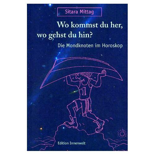 Sitara Mittag - Wo kommst du her, wo gehst du hin: Die Mondknoten im Horoskop - Preis vom 07.03.2021 06:00:26 h