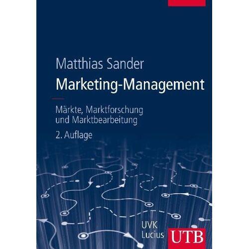 Matthias Sander - Marketing-Management: Märkte, Marktinformationen und Marktbearbeitung: Märkte, Marktforschung und Marktbearbeitung - Preis vom 15.05.2021 04:43:31 h