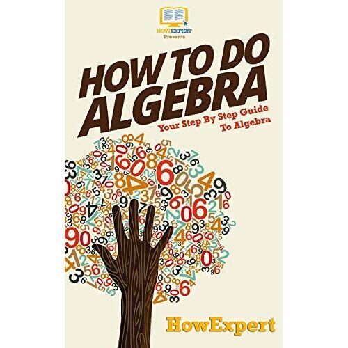 HowExpert Press - How To Do Algebra: Your Step-By-Step Guide To Algebra - Preis vom 25.02.2021 06:08:03 h