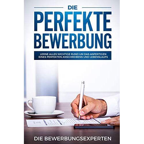 Die Bewerbungsexperten - Die perfekte Bewerbung: Lerne alles wichtige rund um das anfertigen eines perfekten Anschreibens und Lebenslaufs - Preis vom 16.04.2021 04:54:32 h