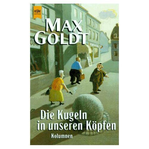 Max Goldt - Die Kugeln in unseren Köpfen - Preis vom 22.10.2020 04:52:23 h