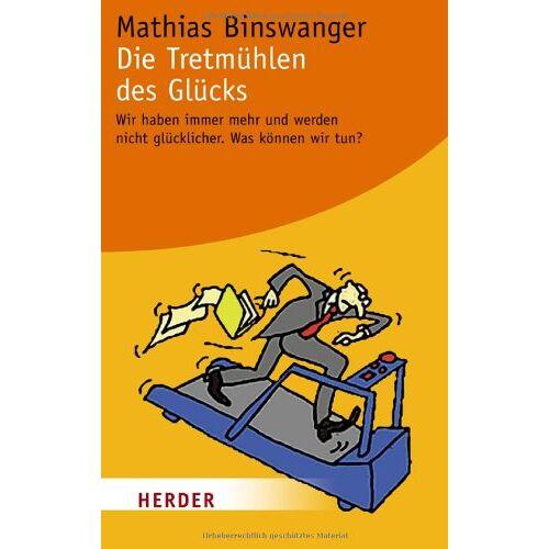 Mathias Binswanger - Die Tretmühlen des Glücks: Wir haben immer mehr und werden nicht glücklicher. Was können wir tun? (HERDER spektrum) - Preis vom 08.05.2021 04:52:27 h