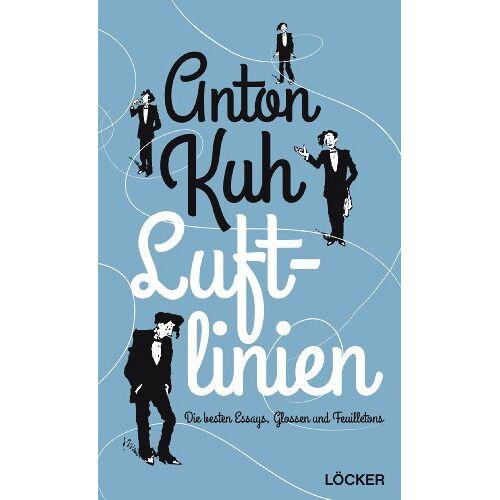 Anton Kuh - Luftlinien: Die besten Essays, Glossen und Feuilletons - Preis vom 06.09.2020 04:54:28 h