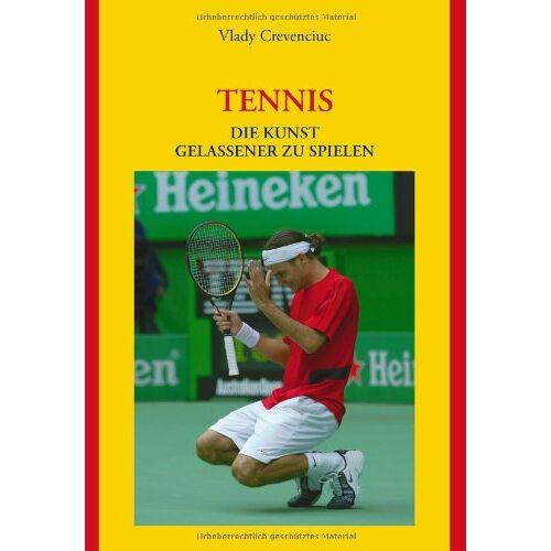 Vlady Crevenciuc - Tennis: Die Kunst gelassener zu spielen - Preis vom 21.10.2020 04:49:09 h