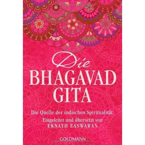 Eknath Easwaran - Die Bhagavad Gita: Die Quelle der indischen Spiritualität. Eingeleitet und übersetzt von Eknath Easwaran - Preis vom 13.11.2019 05:57:01 h