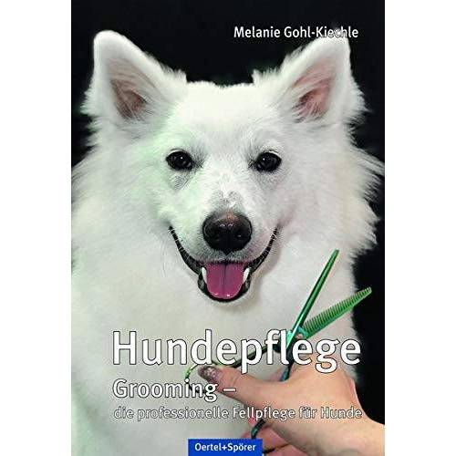 Melanie Gohl-Kiechle - Hundepflege: Grooming - die professionelle Fellpflege für Hunde - Preis vom 13.09.2019 05:32:03 h