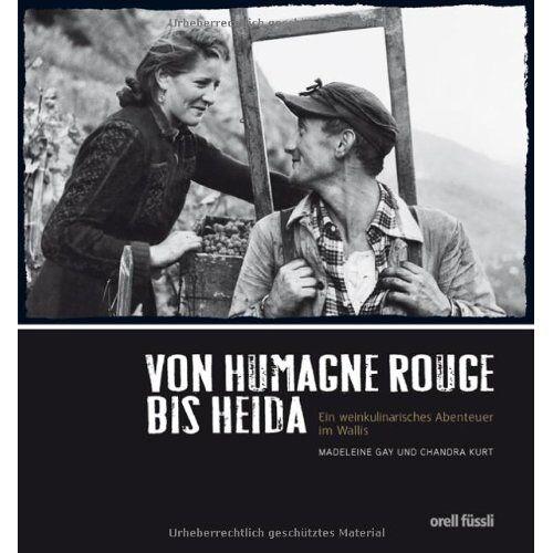 Madeleine Gay / Chandra Kurt - Von Humagne Rouge bis Heida - Ein weinkulinarisches Abenteuer im Wallis - Preis vom 06.09.2020 04:54:28 h