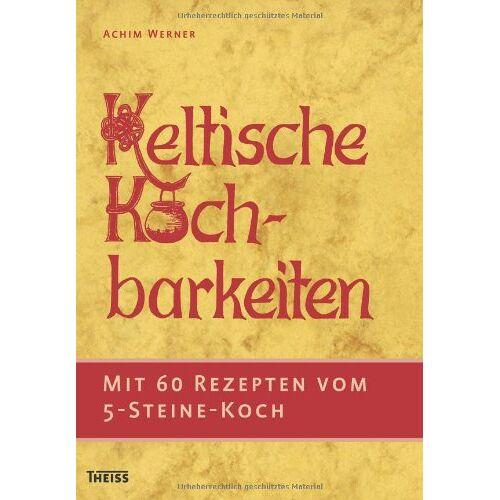 Achim Werner - Keltische Kochbarkeiten: Mit 60 Rezepten vom Fünf-Steine-Koch - Preis vom 09.04.2021 04:50:04 h