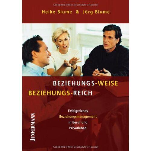 Heike Blume - Beziehungs-Weise Beziehungs-Reich: Erfolgreiches Beziehungsmanagement in Beruf und Privatleben - Preis vom 06.09.2020 04:54:28 h