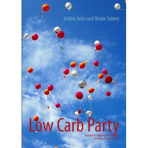 Jutta Schütz - Low Carb Party: Brunch mit Einkaufszettel & Backen im Glas (auch vegetarisch) - Preis vom 20.10.2020 04:55:35 h