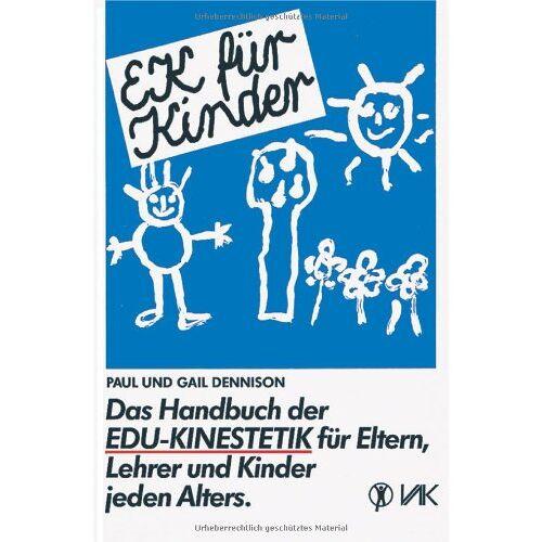 Dennison, Paul E. - EK für Kinder. Das Handbuch der EDU-Kinestetik: Für Eltern, Lehrer und Kinder jeden Alters - Preis vom 27.02.2021 06:04:24 h