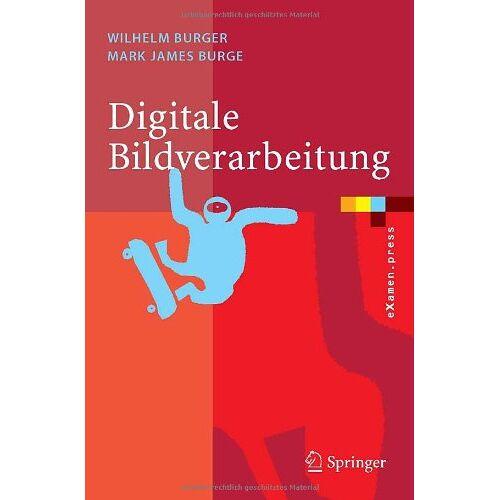 Wilhelm Burger - Digitale Bildverarbeitung - Eine Einführung mit Java und ImageJ - Preis vom 06.05.2021 04:54:26 h
