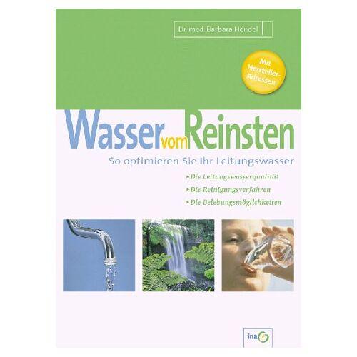 Barbara Hendel - Wasser vom Reinsten. So optimieren Sie Ihr Leitungswasser. - Preis vom 18.04.2021 04:52:10 h
