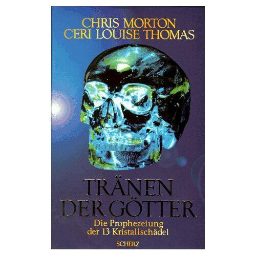 Chris Morton - Tränen der Götter. Die Prophezeiung der 13 Kristallschädel - Preis vom 18.04.2021 04:52:10 h