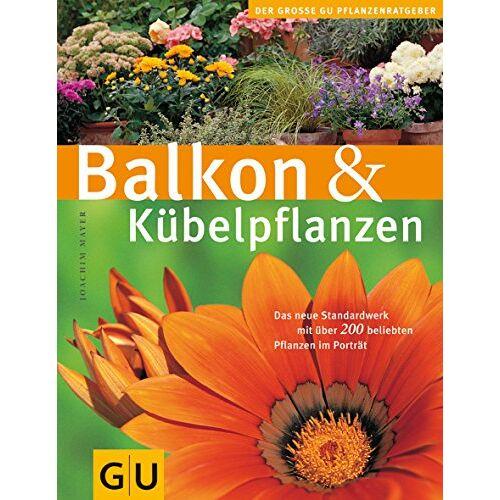 Joachim Mayer - Balkon & Kübelpflanzen (GU Große Pflanzenratgeber) - Preis vom 21.04.2021 04:48:01 h