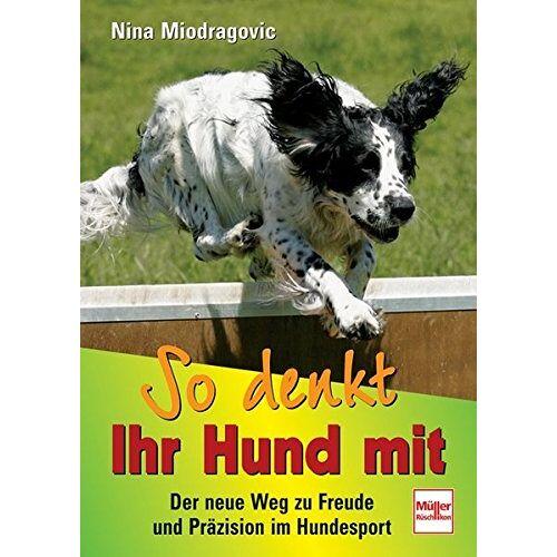 Nina Miodragovic - So denkt Ihr Hund mit: Der neue Weg zu Freude und Präzision im Hundesport - Preis vom 18.04.2021 04:52:10 h