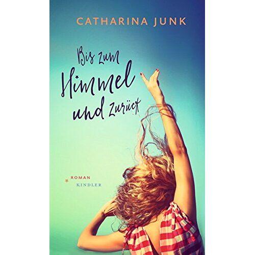 Catharina Junk - Bis zum Himmel und zurück - Preis vom 20.10.2020 04:55:35 h
