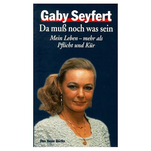 Gaby Seyfert - Da muß noch was sein. Mein Leben, mehr als Pflicht und Kür - Preis vom 18.04.2021 04:52:10 h