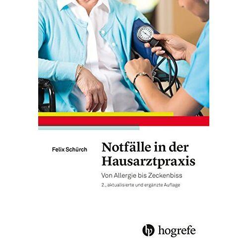 Felix Schürch - Notfälle in der Hausarztpraxis: Von Allergie bis Zeckenbiss - Preis vom 20.10.2020 04:55:35 h
