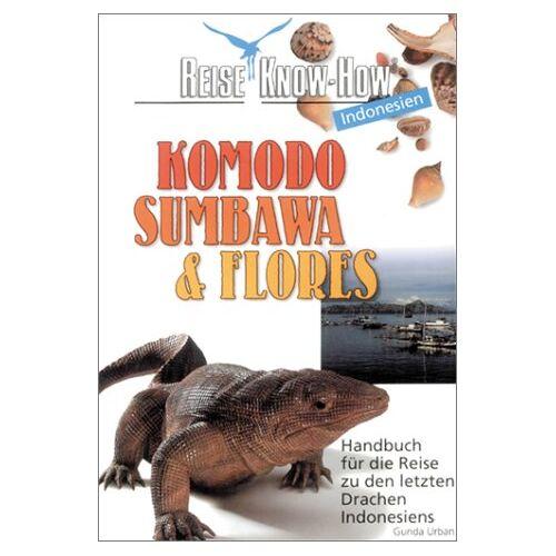 Gunda Urban - Komodo, Sumbawa und Flores. Reise Know- How. Handbuch für die Reise zu den letzten Drachen Indonesiens - Preis vom 05.09.2020 04:49:05 h