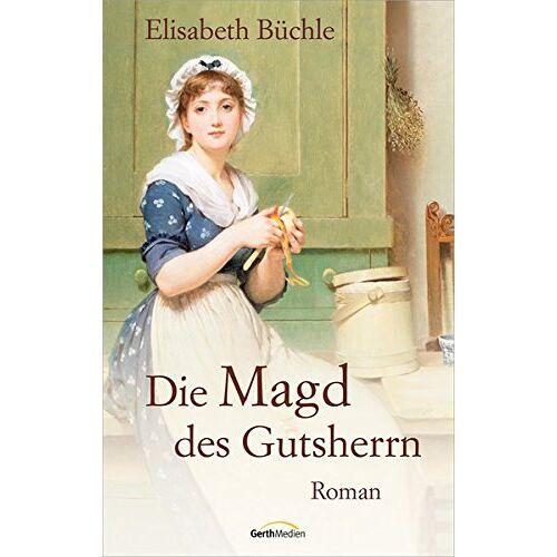 Elisabeth Büchle - Die Magd des Gutsherrn: Roman. - Preis vom 09.05.2021 04:52:39 h