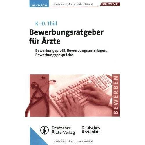 Klaus-Dieter Thill - Bewerbungsratgeber für Ärzte: Bewerbungsprofil, Bewerbungsunterlagen, Bewerbungsgespräche - Preis vom 21.10.2020 04:49:09 h