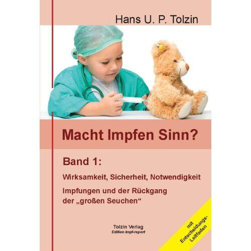 Tolzin, Hans U. P. - Macht Impfen Sinn? 01: Band 1: Wirksamkeit, Sicherheit, Notwendigkeit - Preis vom 17.04.2021 04:51:59 h