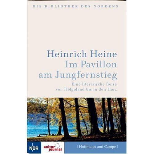 Heinrich Heine - Im Pavillon am Jungfernstieg. Eine literarische Reise von Helgoland bis in den Harz - Preis vom 20.10.2020 04:55:35 h