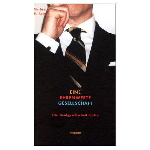 Rose, Mathew D. - Eine ehrenwerte Gesellschaft. Die Bankgesellschaft Berlin - Preis vom 24.09.2020 04:47:11 h