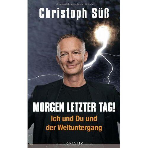 Christoph Süß - Morgen letzter Tag!: Ich und Du und der Weltuntergang - Preis vom 08.05.2021 04:52:27 h
