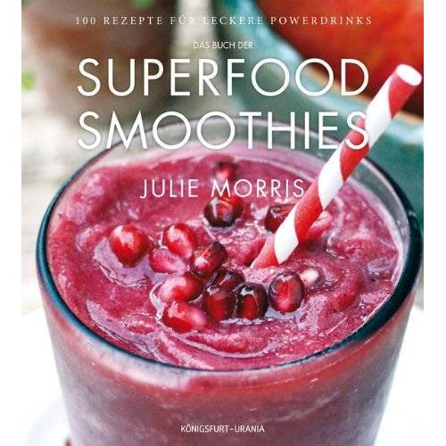Julie Morris - Das Buch der Superfood Smoothies: 100 Rezepte für leckere Powerdrinks - Preis vom 02.10.2019 05:08:32 h