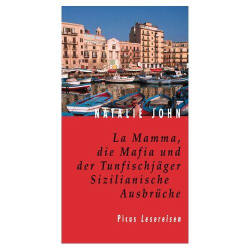 Natalie John - La Mamma, die Mafia und die Tunfischjäger: Sizilianische Ausbrüche - Preis vom 21.10.2020 04:49:09 h
