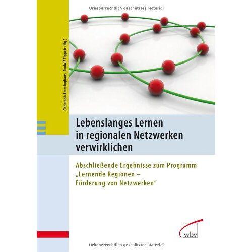 Christoph Emminghaus - Lebenslanges Lernen in regionalen Netzwerken verwirklichen: Abschließende Ergebnisse zum Programm Lernende Regionen - Förderung von Netzwerken - Preis vom 24.05.2020 05:02:09 h