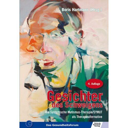 Boris Hartmann - Gesichter des Schweigens. Die Systemische Mutismus-Therapie/SYMUT als Therapiealternative - Preis vom 03.05.2021 04:57:00 h