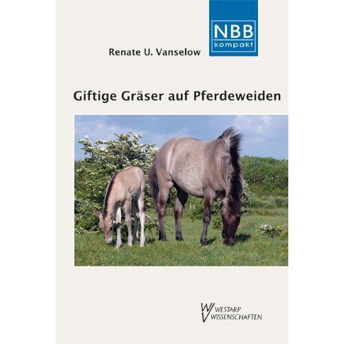 Vanselow, Renate U. - Giftige Gräser auf Pferdeweiden: Endophyten und Fruktane - Risiken für die Tiergesundheit - Preis vom 05.09.2020 04:49:05 h