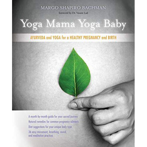 Bachman, Margo Shapiro - Yoga Mama, Yoga Baby: Ayurveda and Yoga for a Healthy Pregnancy and Birth - Preis vom 25.01.2020 05:58:48 h
