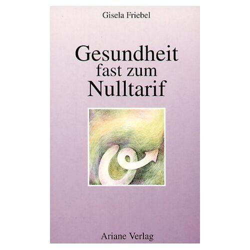 Gisela Friebel - Gesundheit fast zum Nulltarif - Preis vom 12.04.2021 04:50:28 h