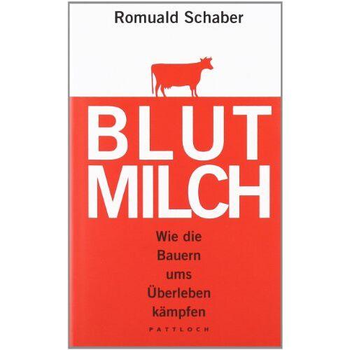Romuald Schaber - Blutmilch: Wie die Bauern ums Überleben kämpfen - Preis vom 08.05.2021 04:52:27 h